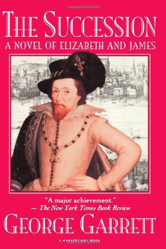The Succession: A Novel of Elizabeth and James by George P. Garrett (1994-09-22)
