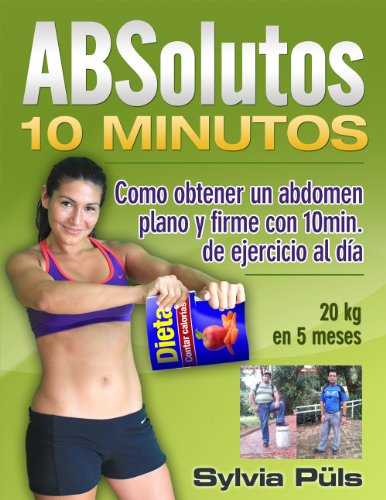 ABSolutos 10 Minutos - Como obtener un abdomen plano y firme con 10 min. de ejercicio al día por Sylvia Püls