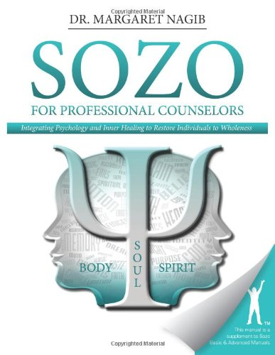 Sozo for Professional Counselors: Integrating Psychology and Inner Healing to Restore Individuals to Wholeness