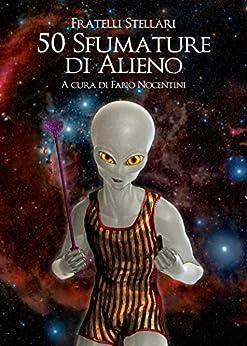 50 Sfumature di Alieno di [Stellari, Fratelli]