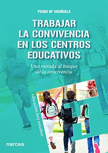 Trabajar la convivencia en los centros educativos : una mirada al bosque de la convivencia por Pedro María Uruñuela Nájera