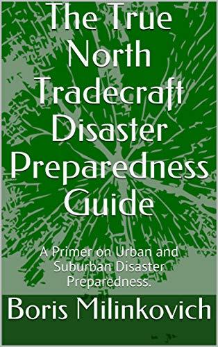 Urban Primer (The True North Tradecraft Disaster Preparedness Guide: A Primer on Urban and Suburban Disaster Preparedness. (English Edition))
