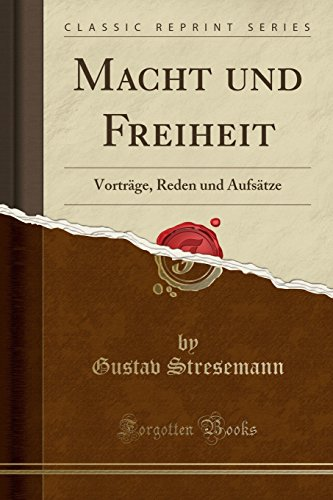 Macht und Freiheit: Vorträge, Reden und Aufsätze (Classic Reprint)