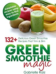 Green Smoothie Magic - 132+ Delicious Green Smoothie Recipes That Trim And Slim: Best Smoothies For Weight Loss, Suitable For Vegetarian And Raw Vegan ... And Vegetarian Recipes) (English Edition)