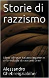 Storie di razzismo: Libro bilingue Italiano Inglese in un'antologia di racconti brevi (Racconti bilingue Vol. 1)