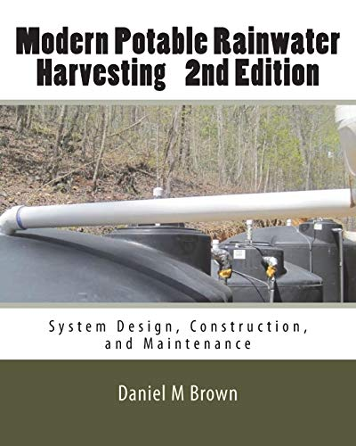 Modern Potable Rainwater Harvesting, 2nd Edition: System Design, Construction, and Maintenance