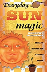 [Everyday Sun Magic: Spells and Rituals for Radiant Living] (By: Dorothy Morrison) [published: January, 2005]