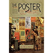 The Poster: Art, Advertising, Design, and Collecting, 1860s–1900s