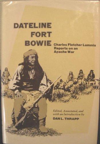 Dateline Fort Bowie: Charles Fletcher Lummis Reports on an Apache War by Charles F. Lummis (1979-02-02)