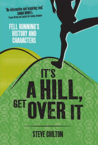 It's a Hill, Get Over it: Fell Running's History and Characters por Steve Chilton