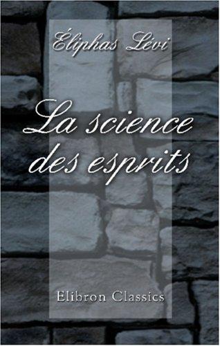 La science des esprits. Révélation du dogme secret des kabbalistes. Esprit occulte des Évangiles. Appréciation des doctrines et des phénoménes spirites par Éliphas Lévi