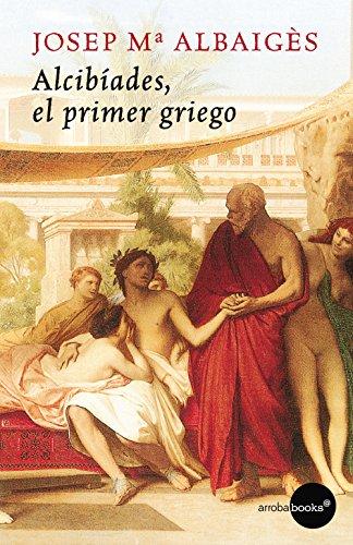 Alcibíades. El primer griego por Josep María Albaigés