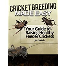 Cricket Breeding Made Easy: Your Guide to Raising Healthy Feeder Crickets (English Edition)