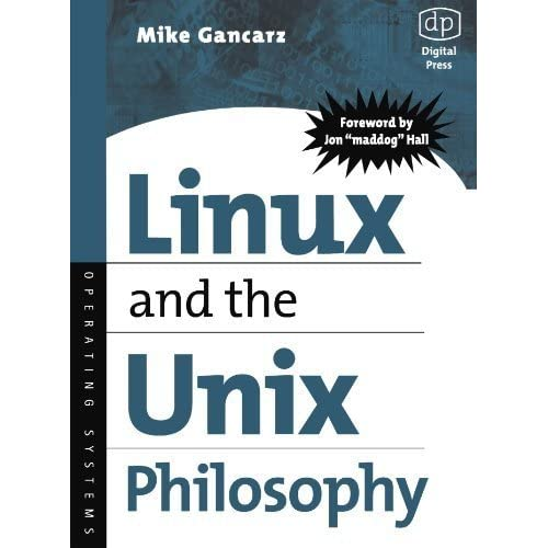 Linux and the Unix Philosophy by Mike Gancarz (2003-08-05)