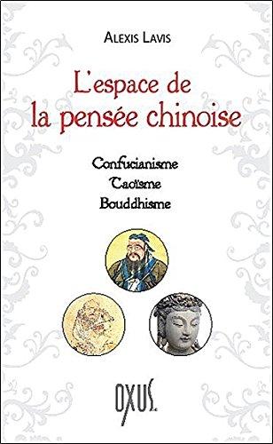 L'espace de la pensée chinoise - Confucianisme - Taoïsme - Bouddhisme par Alexis Lavis