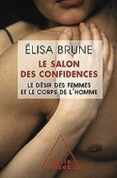 Le Salon des confidences: Le désir des femmes et le corps de l'homme