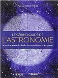 Le grand guide de l'astronomie - Le système solaire, les étoiles, les galaxies et les constellations de Collectif ( 18 mars 2015 ) - 18/03/2015