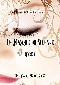 Le Masque du Silence Livre 1 par Charlène Gros-Piron