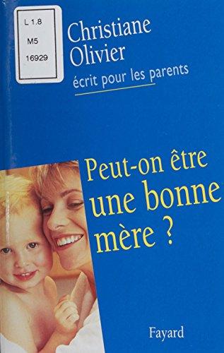 Peut-on être une bonne mère ? par Christiane Olivier