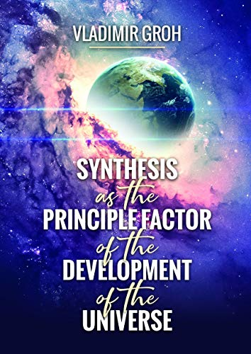 Synthesis as the Principle Factor of the Development of the Universe (English Edition)