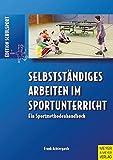 Selbstständiges Arbeiten im Sportunterricht. Ein Sportmethodenhandbuch