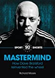 Mastermind: How Dave Brailsford Reinvented the Wheel (90 Minutes Shorts Book 3)