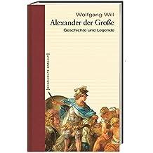 Alexander der Große: Geschichte und Legende