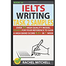Ielts Writing Task 2 Samples: Over 50 High-Quality Model Essays for Your Reference to Gain a High Band Score 8.0+ In 1 Week (Book 10)