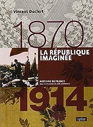 La République imaginée 1870-1914