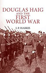 Douglas Haig and the First World War (Cambridge Military Histories) by J. P. Harris (2008-12-15)