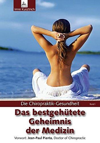 Das bestgehütete Geheimnis der Medizin: Die Chiropraktik-Gesundheit Band I