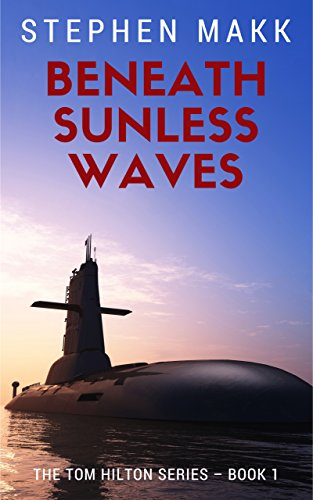 Beneath Sunless Waves (The Tom Hilton Series Book 1) by Stephen Makk