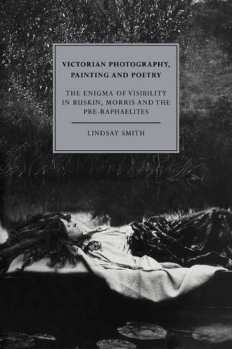 Victorian Photography, Painting and Poetry: The Enigma of Visibility in Ruskin, Morris and the Pre-Raphaelites (Cambridge Studies in Nineteenth-Century Literature and Culture)