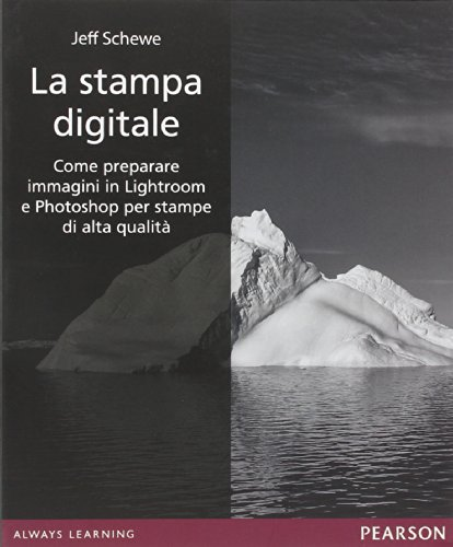 La stampa digitale. come preparare immagini in lightroom e photoshop per stampe di alta qualità. ediz. illustrata