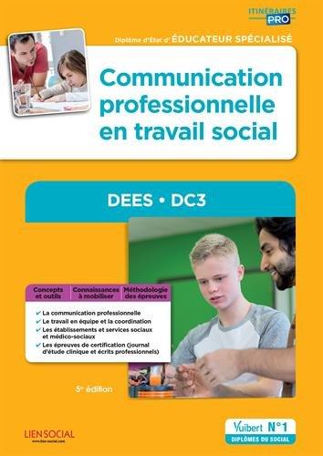 Communication professionnelle en travail social - DEES - DC3 : Diplôme d'Etat d'Educateur spécialisé par Stéphane Rullac, Michel-G-J Binet