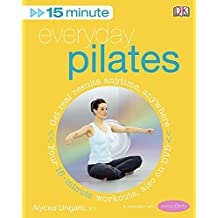 15-Minute Everyday Pilates: Get Real Results Anytime, Anywhere Four 15-minute workouts, also on DVD (15 Minute Fitness)