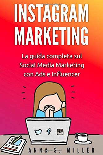 instagram marketing: la guida completa sul social media marketing con ads e influencer