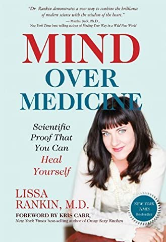 Mind Over Medicine: Scientific Proof That You Can Heal Yourself by Rankin, Lissa (2013) Hardcover