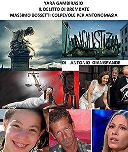 IL DELITTO DI BREMBATE YARA GAMBIRASIO E MASSIMO BOSSETTI COLPEVOLE PER ANTONOMASIA: QUELLO CHE NON SI OSA DIRE (L'Italia del Trucco, l'Italia che siamo Vol. 160) di [GIANGRANDE, ANTONIO]
