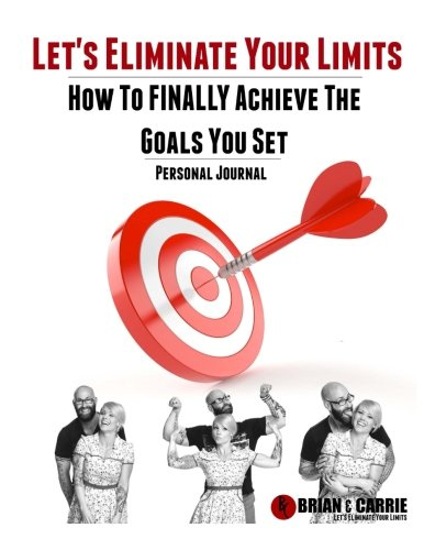 Let's Eliminate Your Limits Personal Journal: How to FINALLY Achieve the Goals You Set