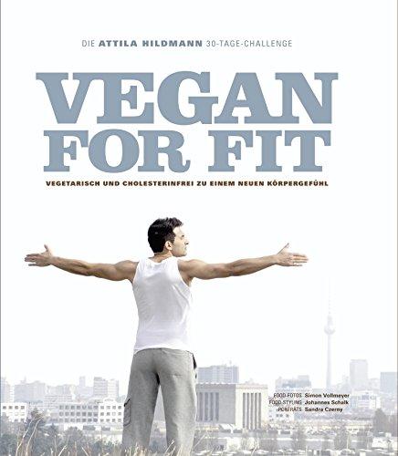 Image of Vegan for Fit. Die Attila Hildmann 30-Tage-Challenge. Vegetarisch und cholesterinfrei zu einem neuen Körpergefühl (Vegane Kochbücher von Attila Hildmann)