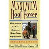 Maximum Hoof Power: How to Improve Your Horse's Performance Through Proper Hoof Management
