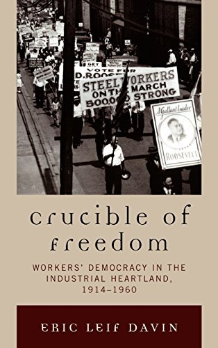 crucible-of-freedom-workers-democracy-in-the-industrial-heartland-1914-1960-by-eric-leif-davin-2010-