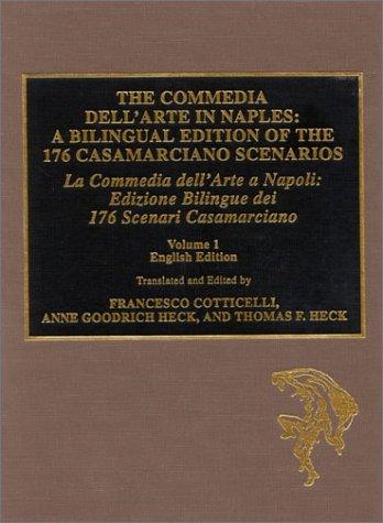 The Commedia Dell'Arte in Naples: A Bilingual Edition of the 176 Casamarciano Scenarios = LA Commedia Dell'Arte a Napoli : Edizione Bilingue Dei 176 Scenari Casamariano
