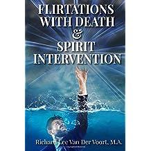 Flirtations with Death & Spirit Intervention