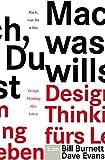 Mach, was Du willst: Design Thinking fürs Leben - Bill Burnett, Dave Evans