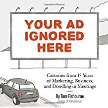 Your Ad Ignored Here: Cartoons from 15 Years of Marketing, Business, and Doodling in Meetings