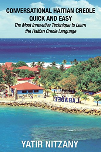 Conversational Haitian Creole Quick and Easy: The Most Innovative Technique to Learn the Haitian Creole Language. Haitian Travel Guide (English Edition)