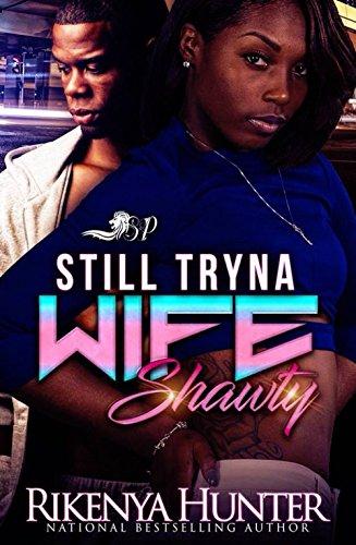 Still Tryna Wife Shawty