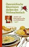 Österreichische Bäuerinnen decken den Weihnachtstisch. 180 Back- und Kochrezepte aus allen neun Bundesländern